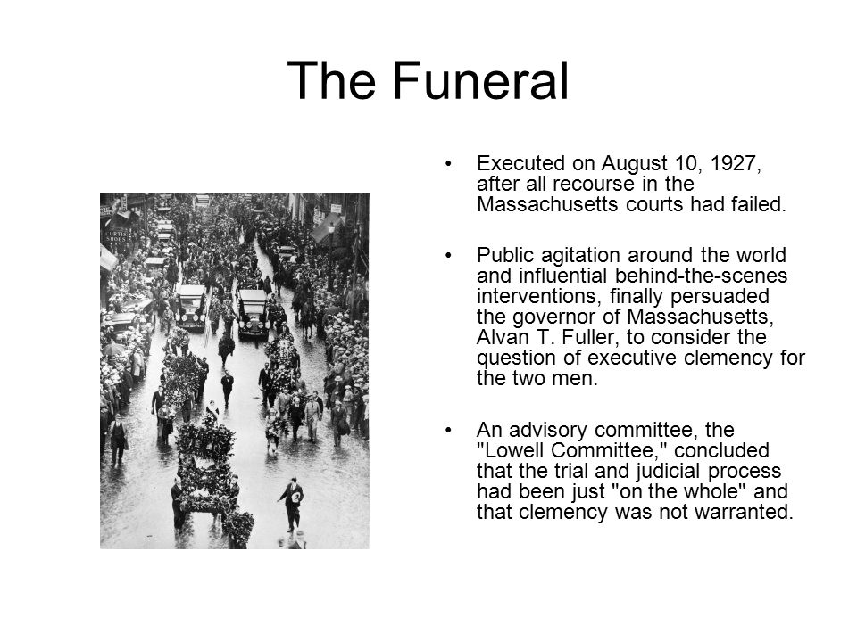 The Funeral Executed on August 10, 1927, after all recourse in the Massachusetts courts had failed.