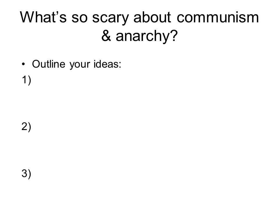 What's so scary about communism & anarchy