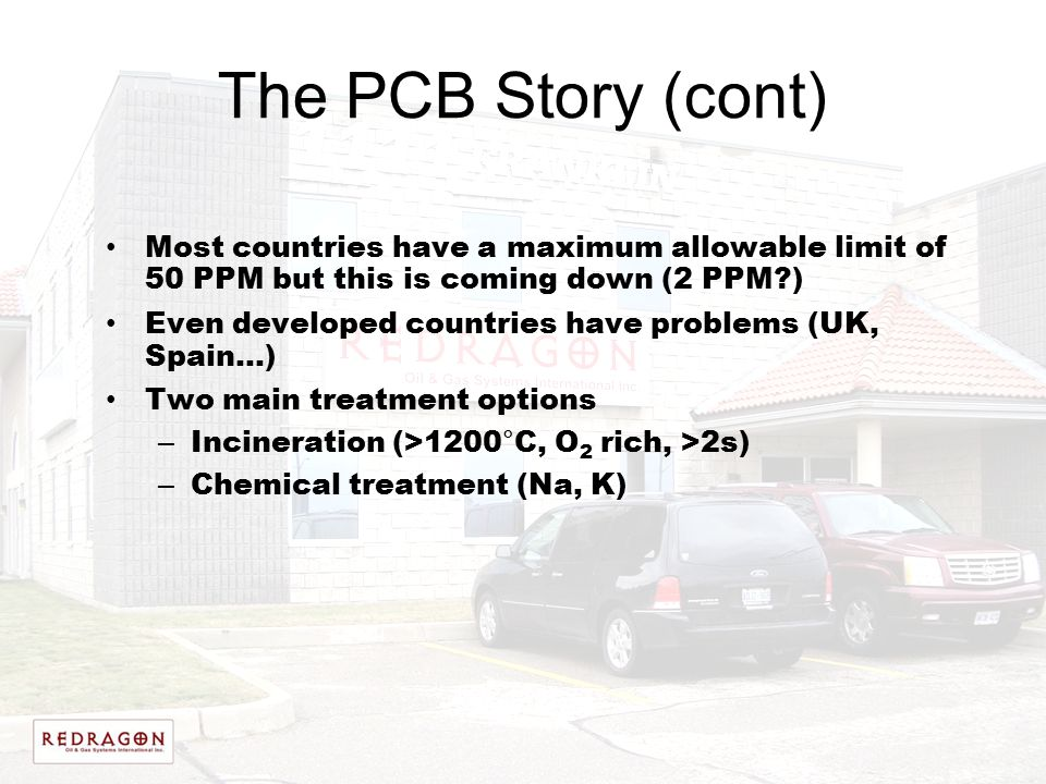 The PCB Story (cont) Most countries have a maximum allowable limit of 50 PPM but this is coming down (2 PPM )