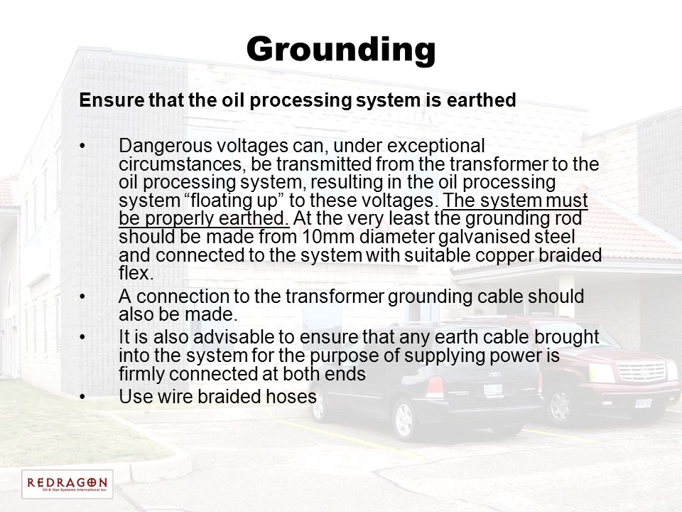 Grounding Ensure that the oil processing system is earthed