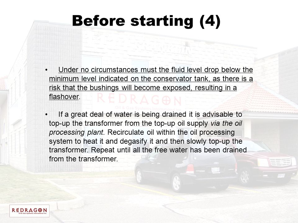 Before starting (4) Under no circumstances must the fluid level drop below the. minimum level indicated on the conservator tank, as there is a.