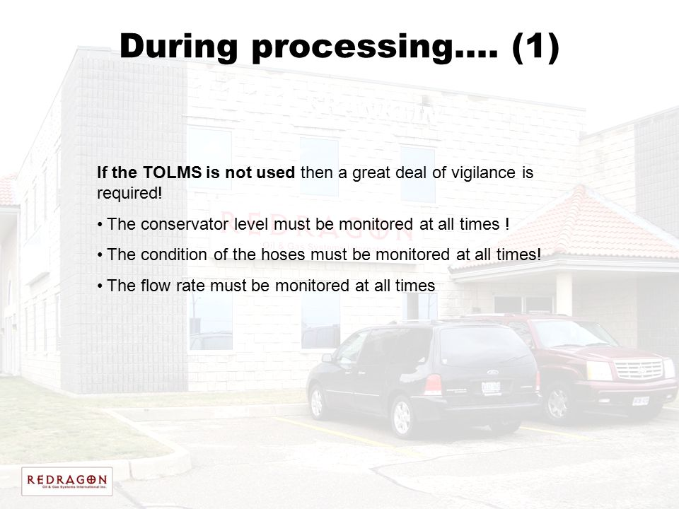 During processing…. (1) If the TOLMS is not used then a great deal of vigilance is required! The conservator level must be monitored at all times !