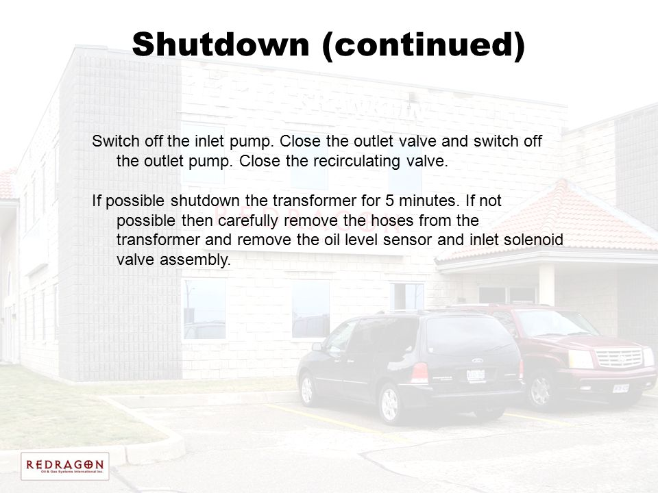 Shutdown (continued) Switch off the inlet pump. Close the outlet valve and switch off the outlet pump. Close the recirculating valve.