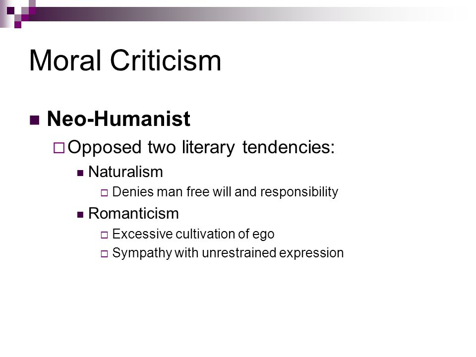 Moral Criticism Neo-Humanist Opposed two literary tendencies: