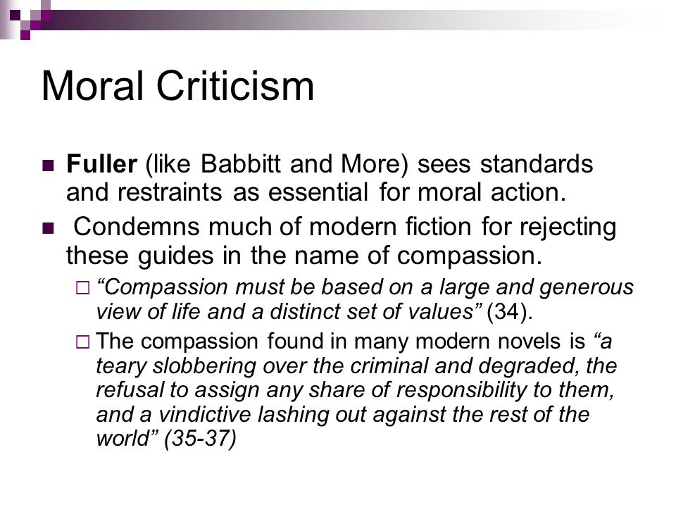 Moral Criticism Fuller (like Babbitt and More) sees standards and restraints as essential for moral action.