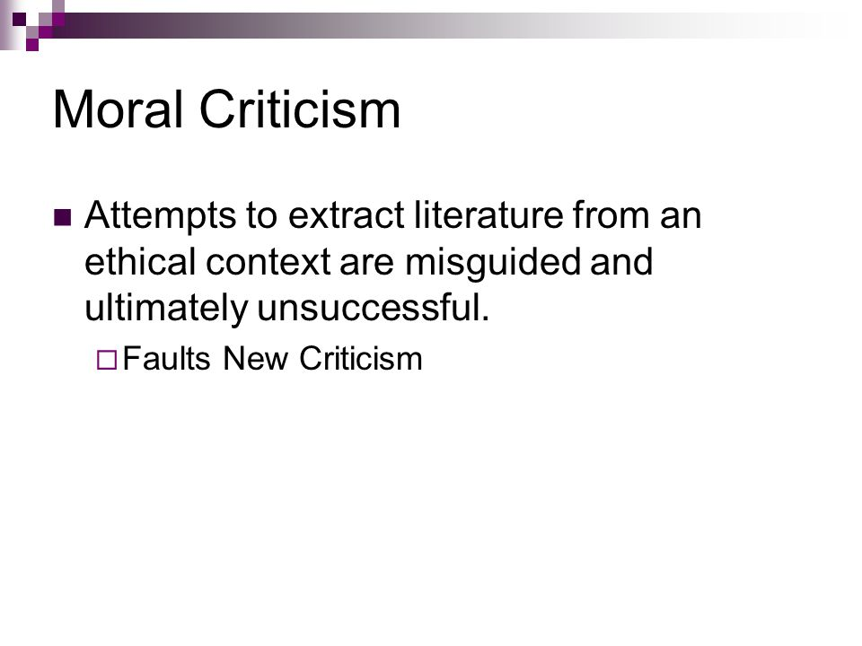 Moral Criticism Attempts to extract literature from an ethical context are misguided and ultimately unsuccessful.