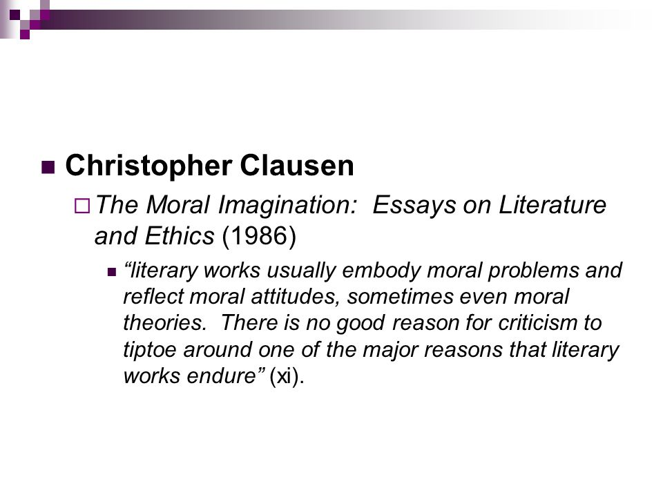 Christopher Clausen The Moral Imagination: Essays on Literature and Ethics (1986)