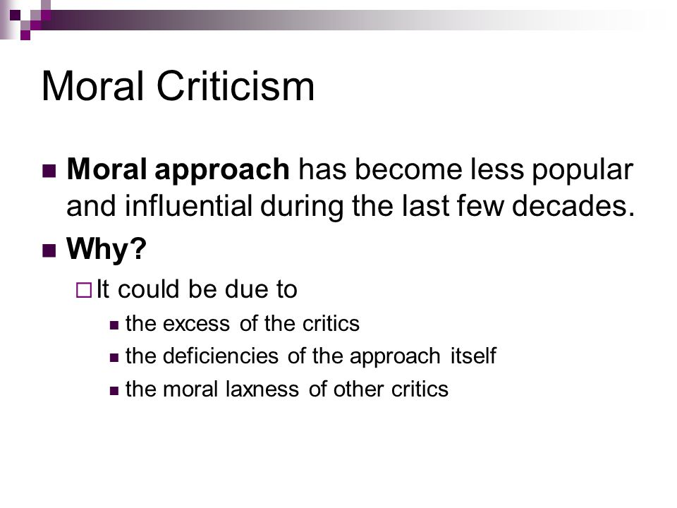 Moral Criticism Moral approach has become less popular and influential during the last few decades.