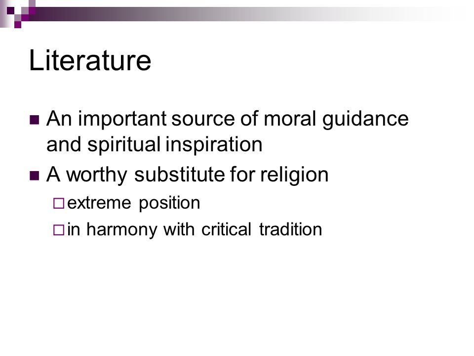 Literature An important source of moral guidance and spiritual inspiration. A worthy substitute for religion.
