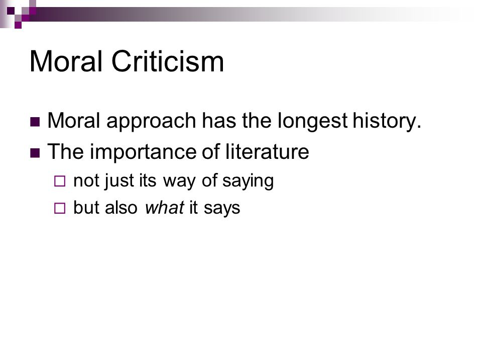 Moral Criticism Moral approach has the longest history.