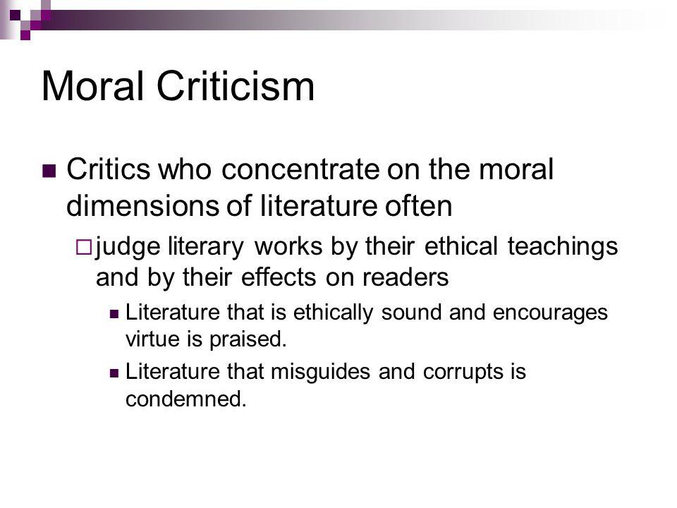Moral Criticism Critics who concentrate on the moral dimensions of literature often.