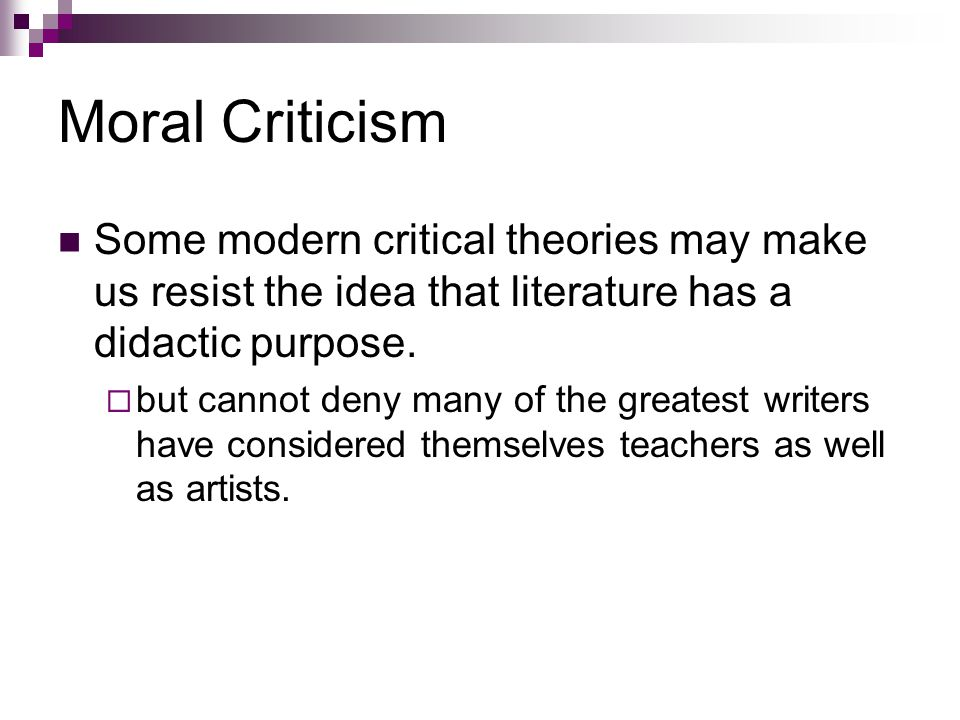 Moral Criticism Some modern critical theories may make us resist the idea that literature has a didactic purpose.