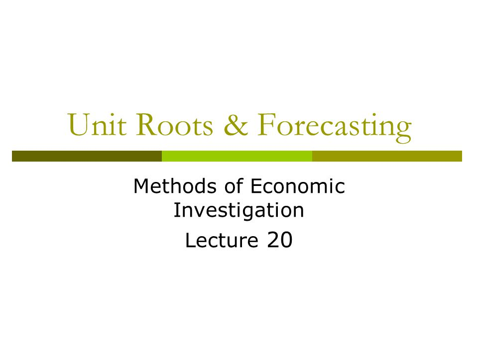 Unit Roots & Forecasting