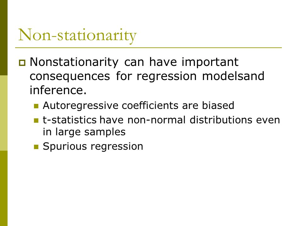 Non-stationarity Nonstationarity can have important consequences for regression modelsand inference.