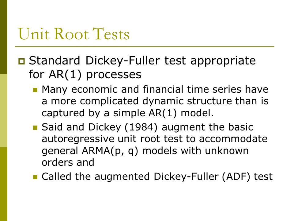 Unit Root Tests Standard Dickey-Fuller test appropriate for AR(1) processes.