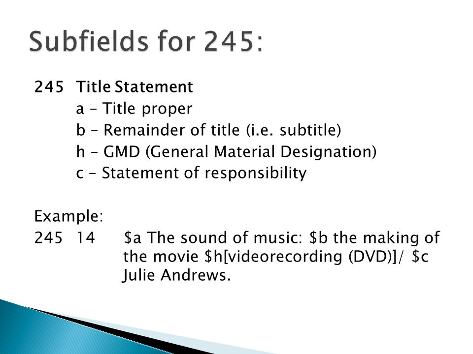 Subfields for 245: 245 Title Statement a – Title proper