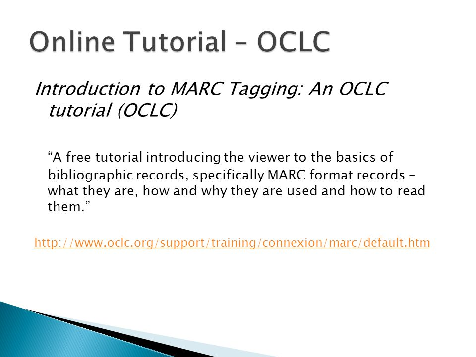 Online Tutorial – OCLC Introduction to MARC Tagging: An OCLC tutorial (OCLC)
