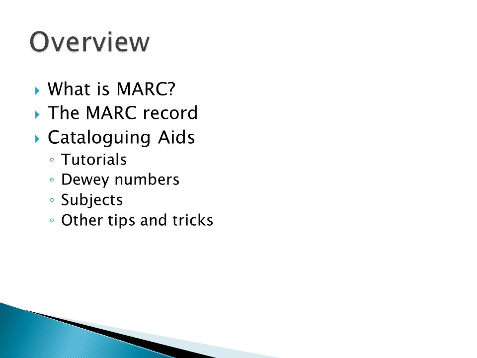 Overview What is MARC The MARC record Cataloguing Aids Tutorials