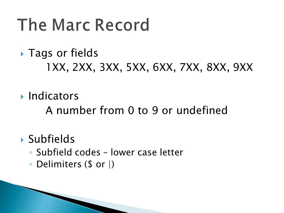 The Marc Record Tags or fields 1XX, 2XX, 3XX, 5XX, 6XX, 7XX, 8XX, 9XX