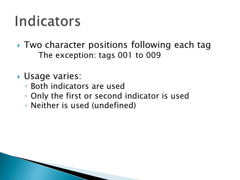 Indicators Two character positions following each tag Usage varies: