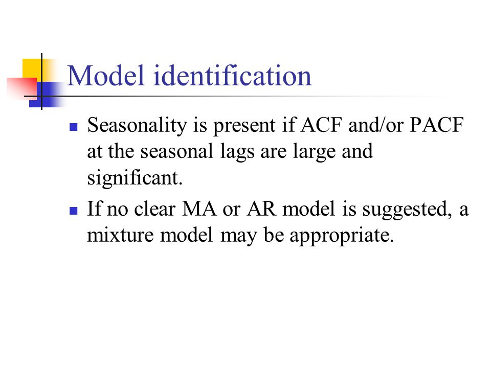 Model identification Seasonality is present if ACF and/or PACF at the seasonal lags are large and significant.