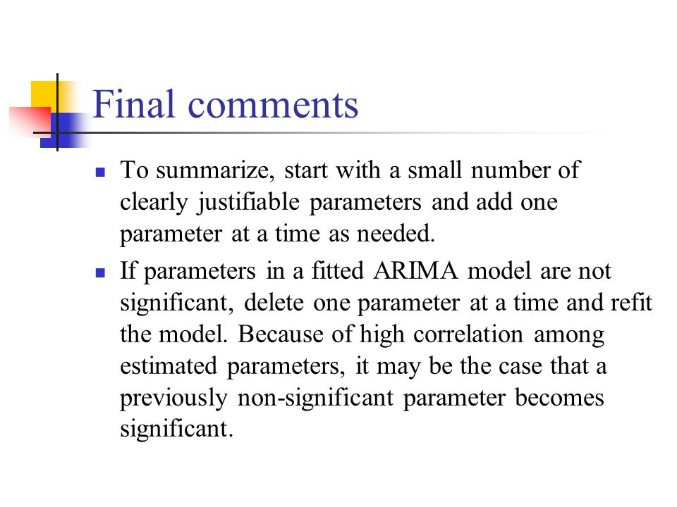 Final comments To summarize, start with a small number of clearly justifiable parameters and add one parameter at a time as needed.