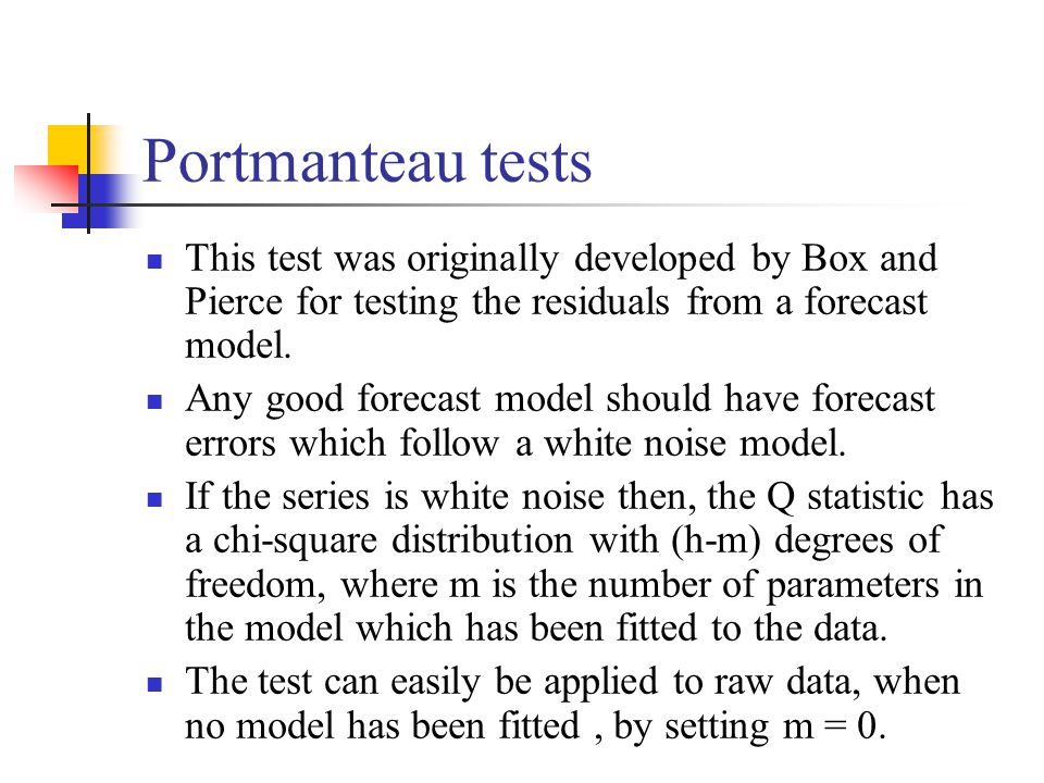 Portmanteau tests This test was originally developed by Box and Pierce for testing the residuals from a forecast model.
