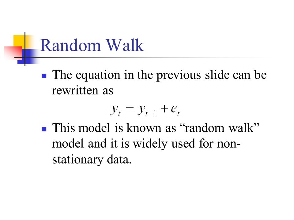 Random Walk The equation in the previous slide can be rewritten as