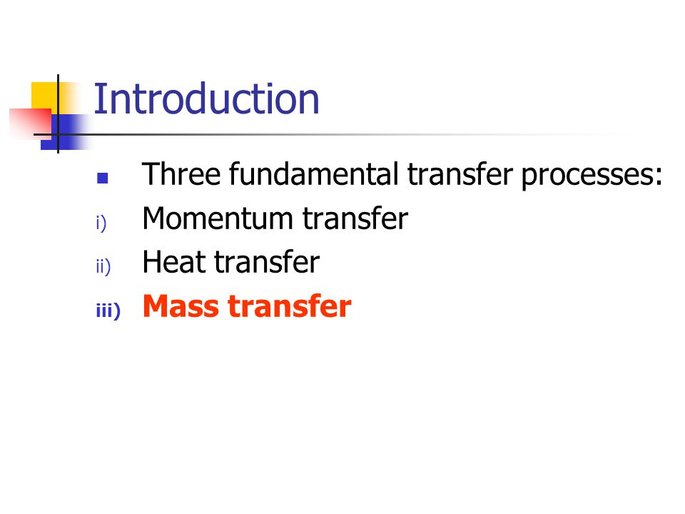 Introduction Three fundamental transfer processes: Momentum transfer