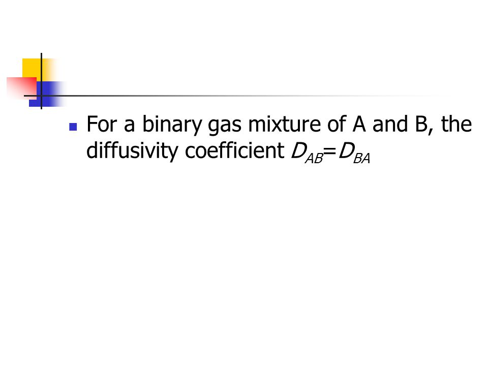 For a binary gas mixture of A and B, the diffusivity coefficient DAB=DBA
