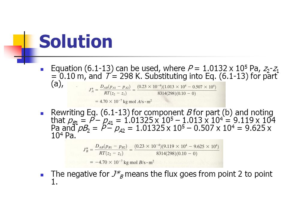 Solution Equation (6.1-13) can be used, where P = 1.0132 x 105 Pa, z2-z1 = 0.10 m, and T = 298 K. Substituting into Eq. (6.1-13) for part (a),