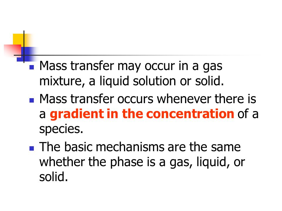 Mass transfer may occur in a gas mixture, a liquid solution or solid.
