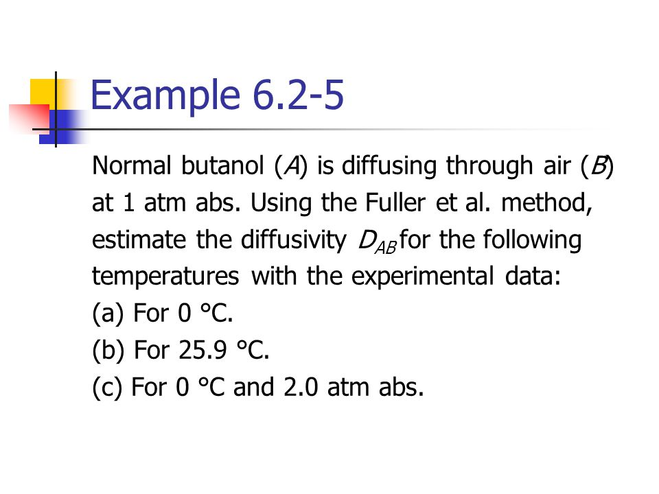 Example Normal butanol (A) is diffusing through air (B)