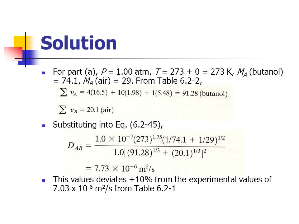 Solution For part (a), P = 1.00 atm, T = 273 + 0 = 273 K, MA (butanol) = 74.1, MB (air) = 29. From Table 6.2-2,
