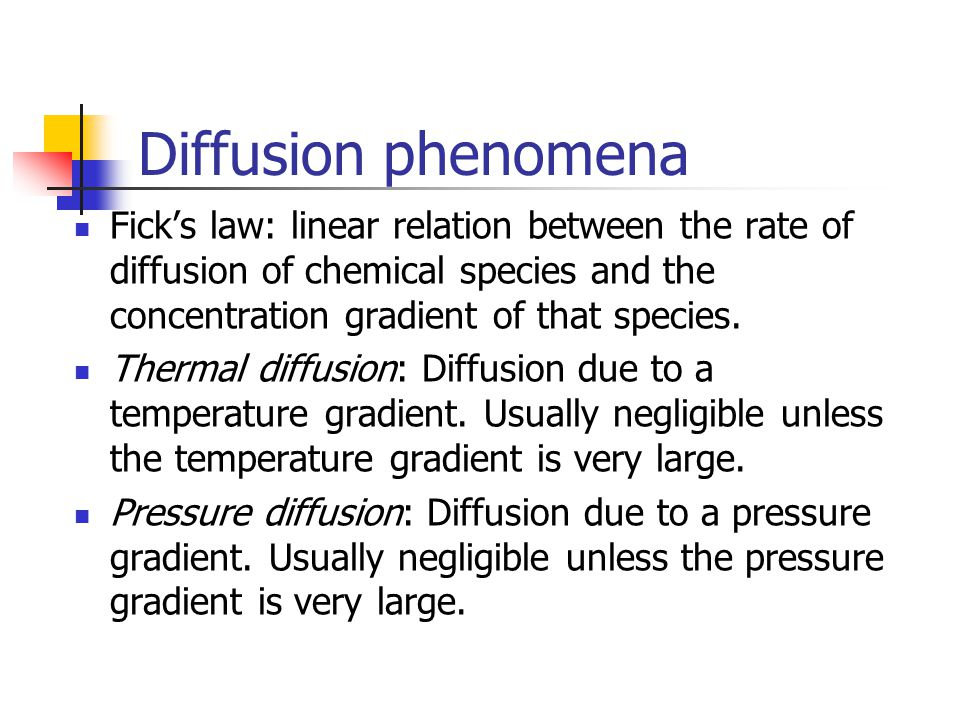 Diffusion phenomena Fick's law: linear relation between the rate of diffusion of chemical species and the concentration gradient of that species.