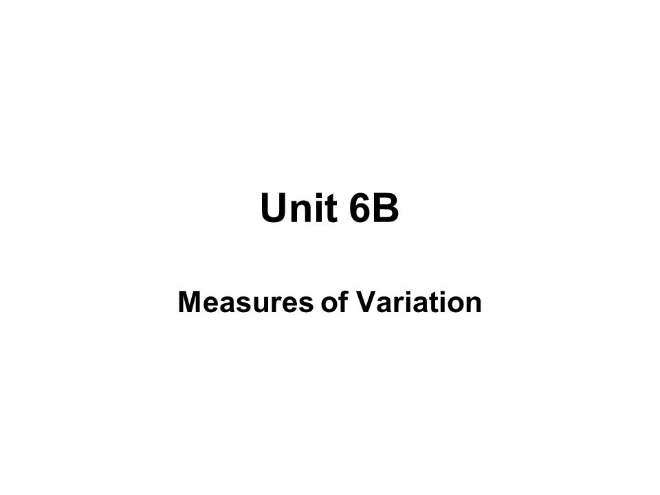 Unit 6B Measures of Variation