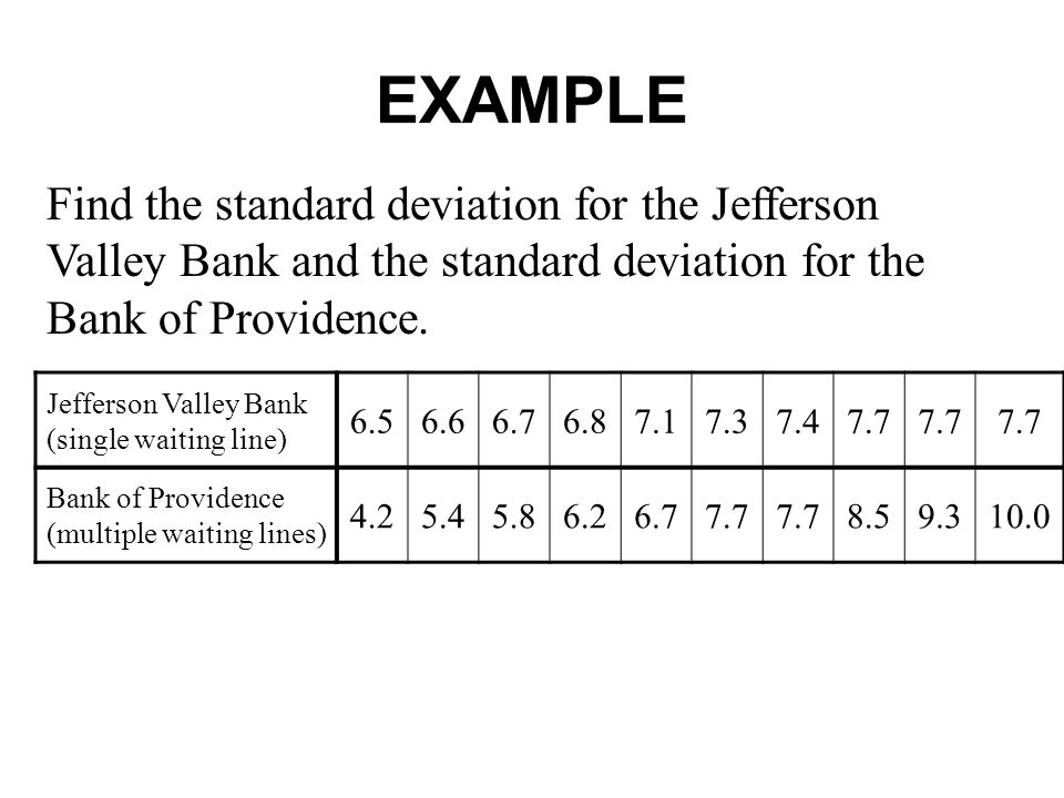 EXAMPLE Find the standard deviation for the Jefferson Valley Bank and the standard deviation for the Bank of Providence.