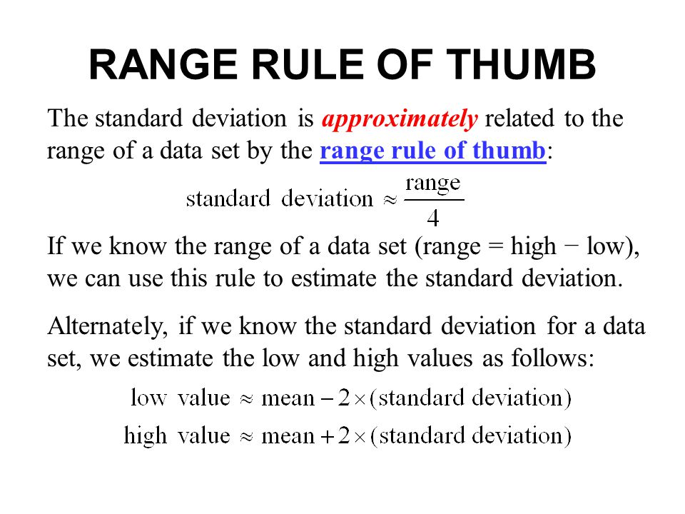 RANGE RULE OF THUMB The standard deviation is approximately related to the range of a data set by the range rule of thumb: