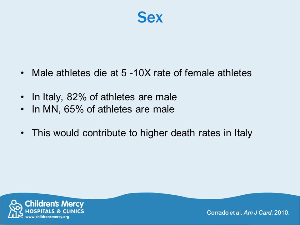 Sex Male athletes die at 5 -10X rate of female athletes