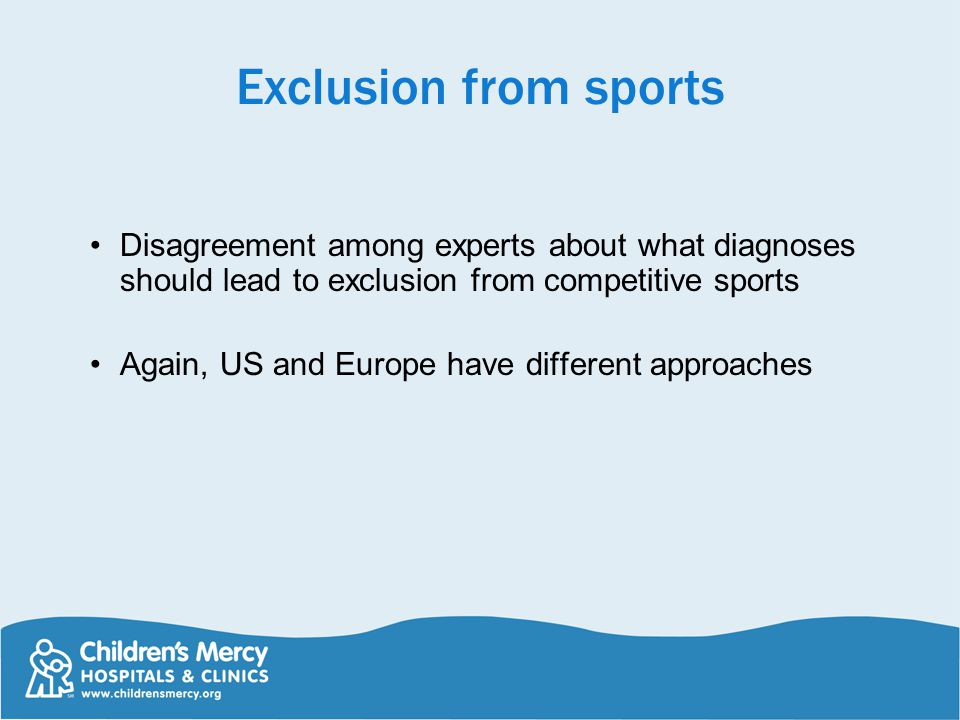 Exclusion from sports Disagreement among experts about what diagnoses should lead to exclusion from competitive sports.