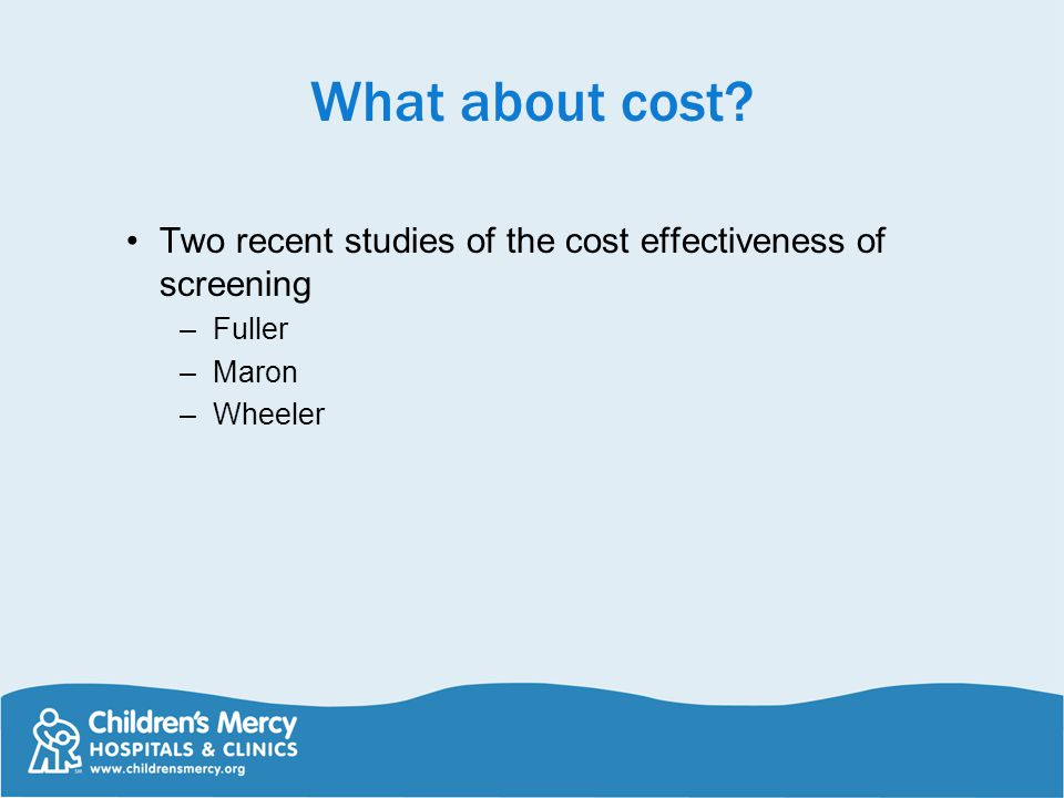 What about cost Two recent studies of the cost effectiveness of screening Fuller Maron Wheeler