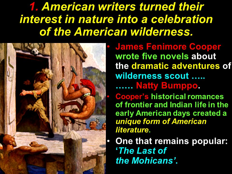 1. American writers turned their interest in nature into a celebration of the American wilderness.