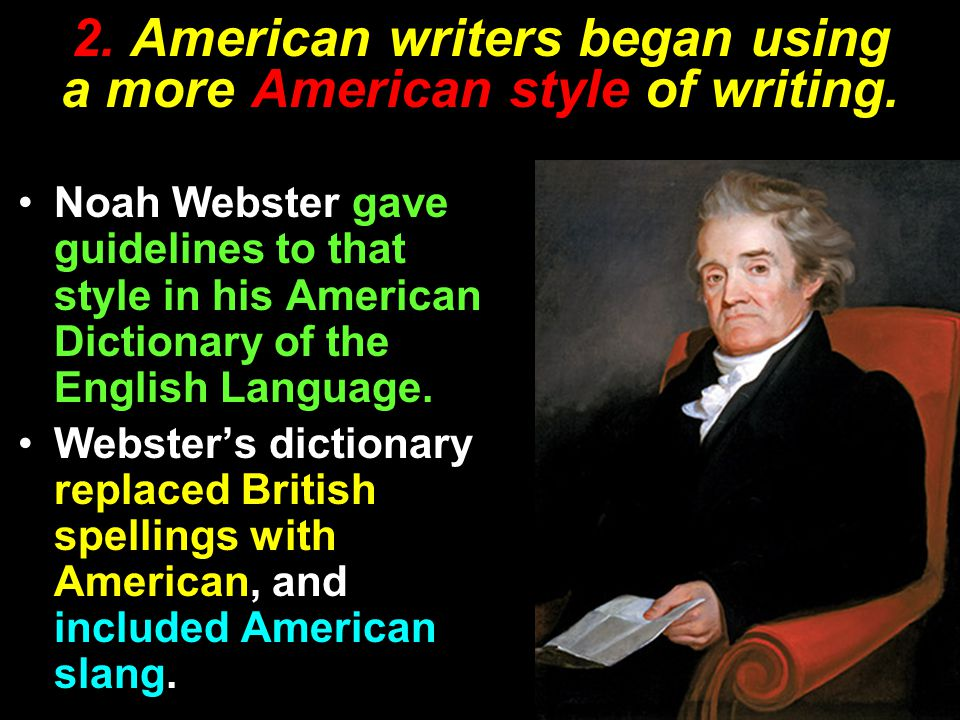 2. American writers began using a more American style of writing.