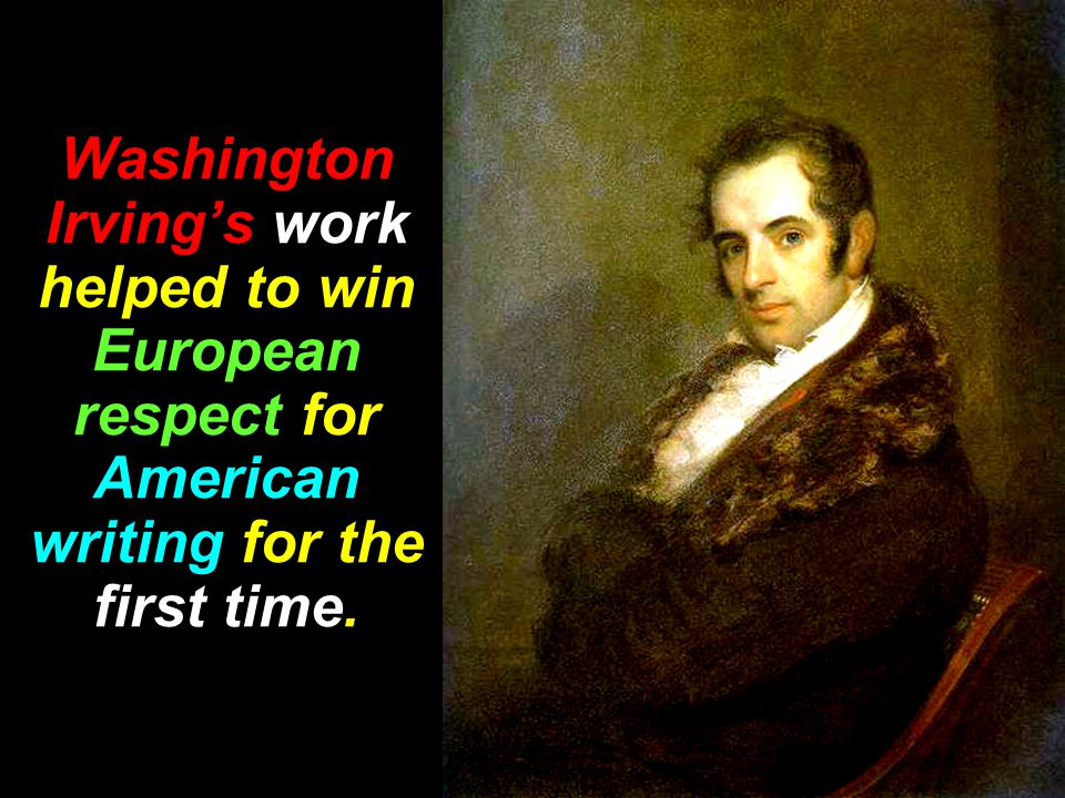 Washington Irving's work helped to win European respect for American writing for the first time.