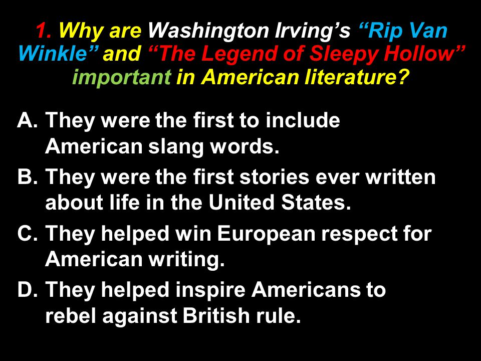 1. Why are Washington Irving's Rip Van Winkle and The Legend of Sleepy Hollow important in American literature