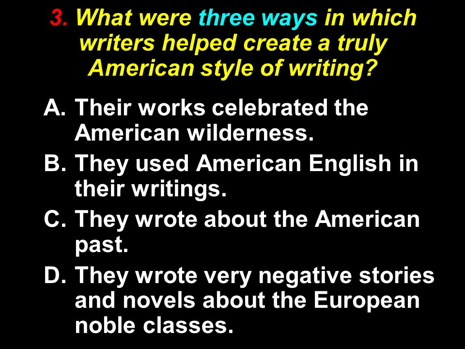 3. What were three ways in which writers helped create a truly American style of writing