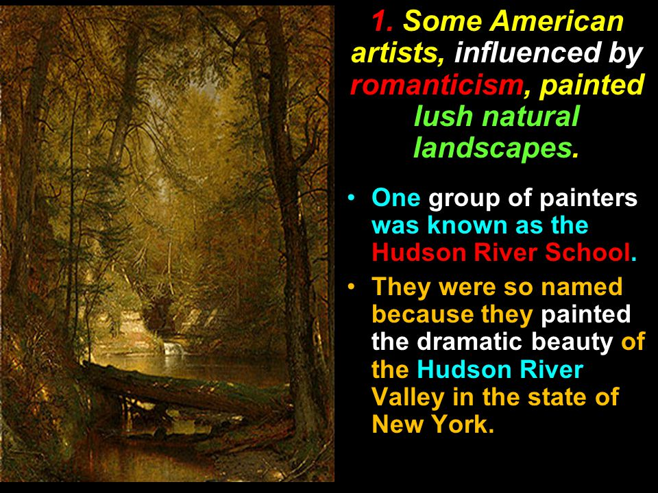 1. Some American artists, influenced by romanticism, painted lush natural landscapes.