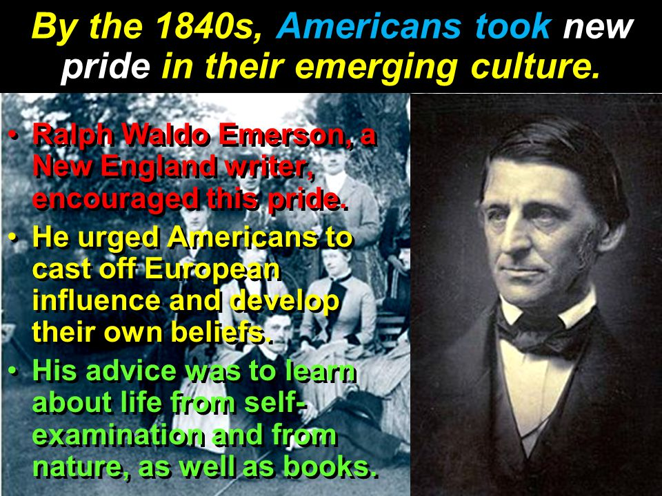 By the 1840s, Americans took new pride in their emerging culture.