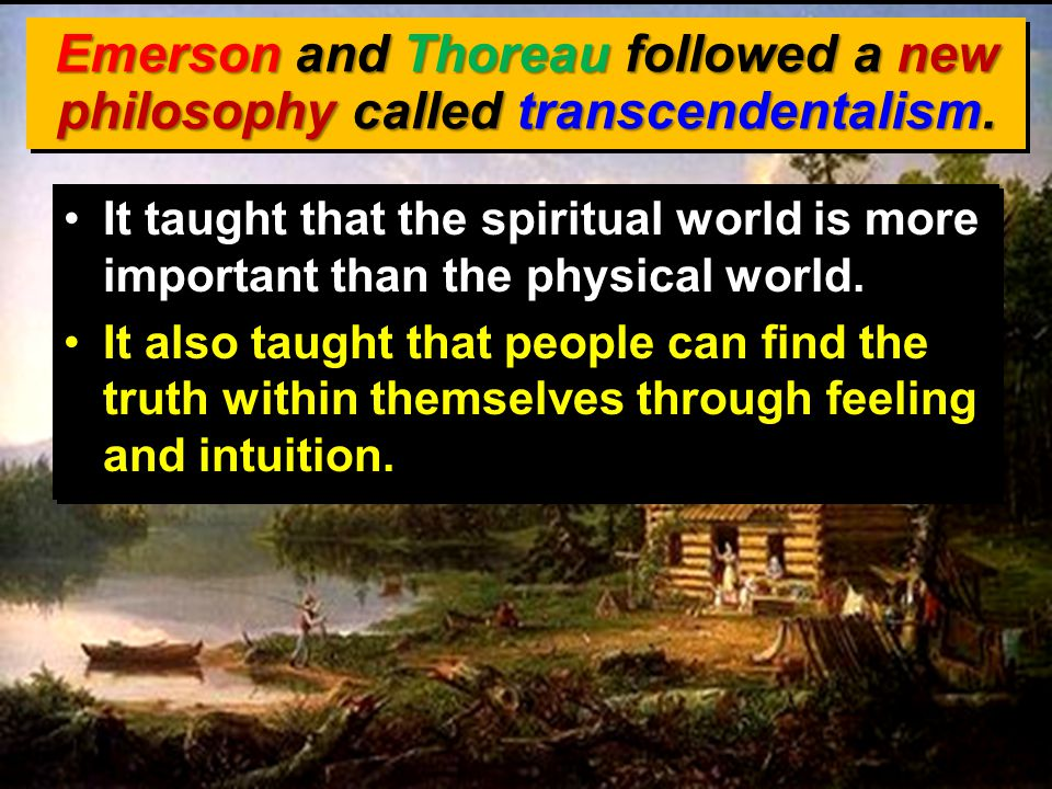 Emerson and Thoreau followed a new philosophy called transcendentalism.