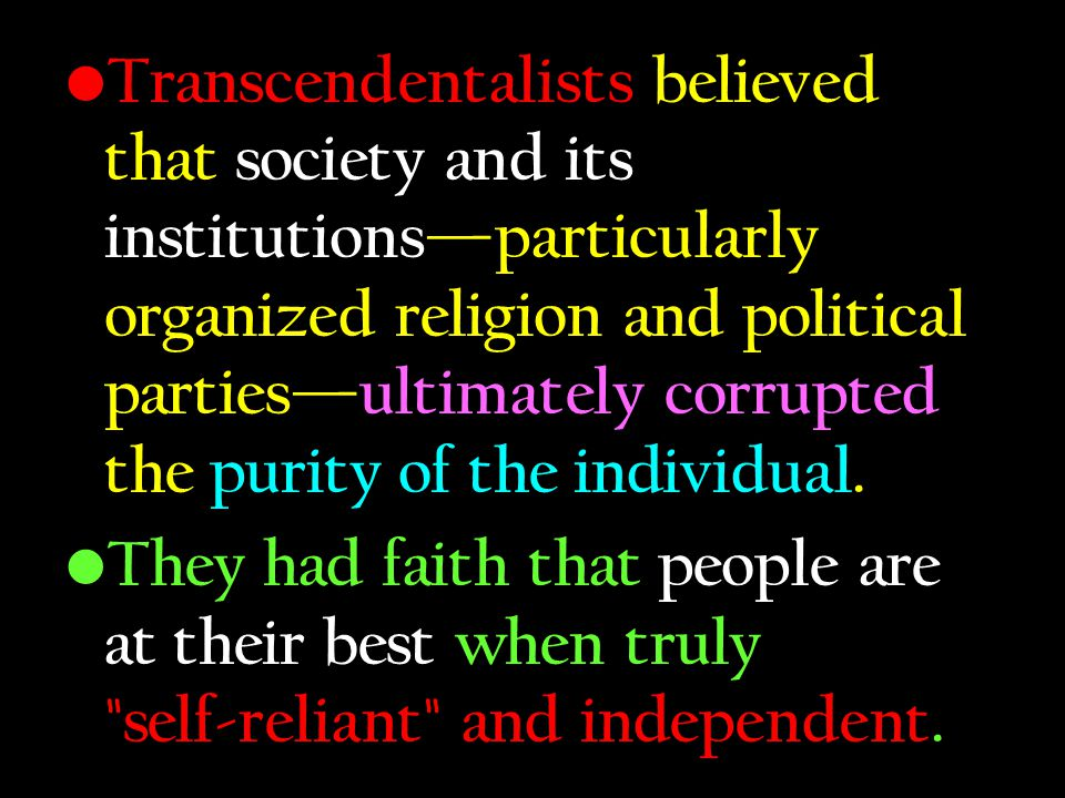 Transcendentalists believed that society and its institutions—particularly organized religion and political parties—ultimately corrupted the purity of the individual.